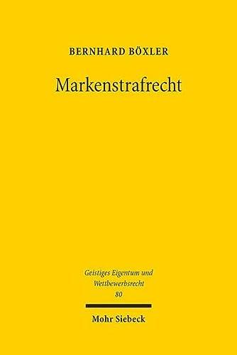 9783161524769: Markenstrafrecht: Geschichte - Akzessorietät - Legitimation - Perspektiven (Geistiges Eigentum Und Wettbewerbsrecht)