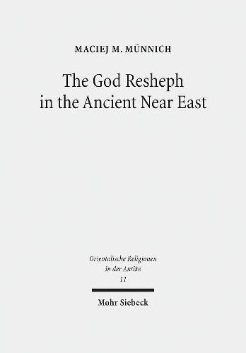 The God Resheph in the Ancient Near East (Orientalische Religionen in d. Antike. Ägypten, Israel, Alter Orient / Oriental Religions in Antiquity. Egypt, Israel, Ancient Near East (ORA); Bd. 11). - Münnich, Maciej M.