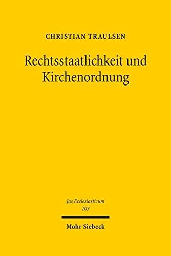 9783161525100: Rechtsstaatlichkeit und Kirchenordnung: Überlegungen zur Rechtsstaatsbindung von Religionsgemeinschaften unter besonderer Berücksichtigung der evangelischen Landeskirchen (Jus Ecclesiasticum)