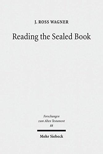 Reading the Sealed Book. Old Greek Isaiah and the Problem of Septuagint Hermeneutics (Forschungen z. Alten Testament (FAT); Bd. 88). - Wagner, J. Ross