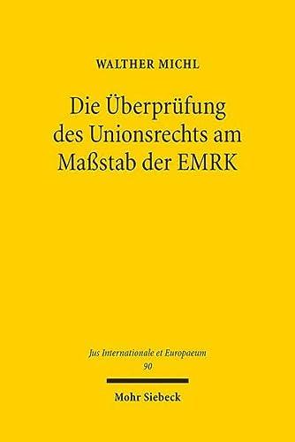 Die Überprüfung des Unionsrechts am Maßstab der EMRK. Individualgrundrechtsschutz ...