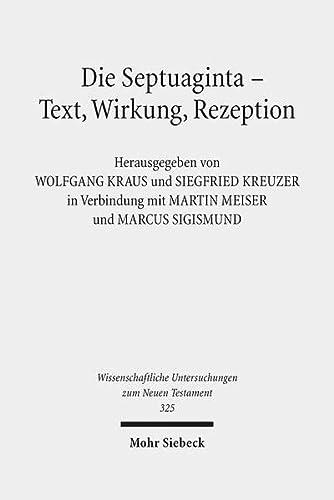 Septuaginta - Text, Wirkung / WUNT 325 4. Internationale Fachtagung veranstaltet von ...