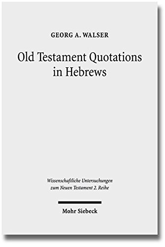 Old Testament Quotations in Hebrews: Studies in their Textual and Contextual Background (...
