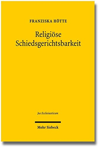 9783161527388: Religiöse Schiedsgerichtsbarkeit: Angloamerikanische Rechtspraxis, Perspektive für Deutschland (Jus Ecclesiasticum)