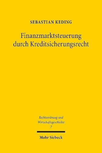 9783161528019: Finanzmarktsteuerung durch Kreditsicherungsrecht: Die Entstehungsgeschichte des konkursrechtlichen Pfandbriefprivilegs in 35 Abs. 1, 2 des ... (Rechtsordnung Und Wirtschaftsgeschichte)