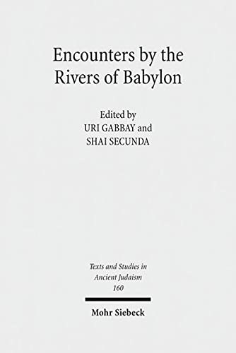 9783161528330: Encounters by the Rivers of Babylon: Scholarly Conversations Between Jews, Iranians, and Babylonians in Antiquity (Texts and Studies in Ancient Judaism)