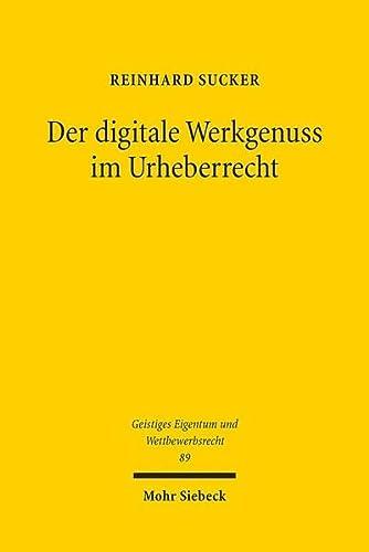 9783161529610: Der digitale Werkgenuss im Urheberrecht (Geistiges Eigentum Und Wettbewerbsrecht) (German Edition)
