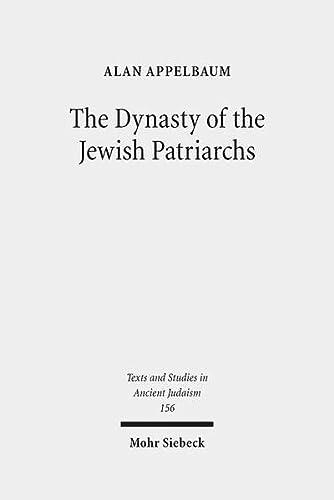 9783161529641: The Dynasty of the Jewish Patriarchs (Texts and Studies in Ancient Judaism / Texte Und Studien Zum Antiken Judetum)