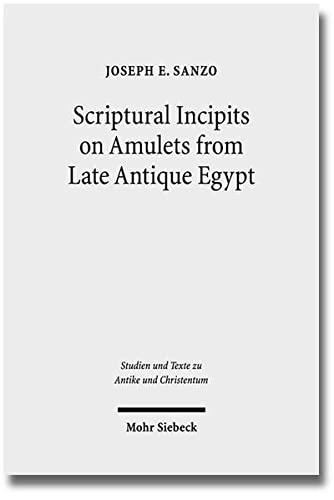 Scriptural Incipits on Amulets from Late Antique: Sanzo, Joseph E.: