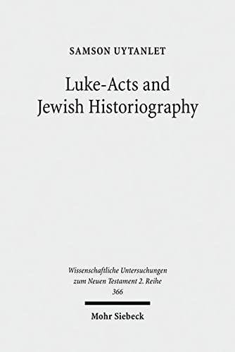 9783161530906: Luke-Acts and Jewish Historiography: A Study on the Theology, Literature, and Ideology of Luke-Acts (Wissenschaftliche Untersuchungen zum Neuen Testament: 2.Reihe)