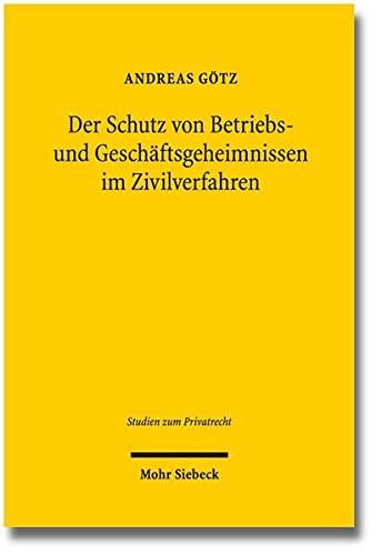 Der Schutz von Betriebs- und Geschäftsgeheimnissen im Zivilverfahren (Studien zum Privatrecht) (...