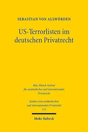 9783161532740: US-Terrorlisten im deutschen Privatrecht: Zur kollisions- und sachrechtlichen Problematik drittstaatlicher Sperrlisten mit extraterritorialer Wirkung ... Internationalen Privatrecht) (German Edition)