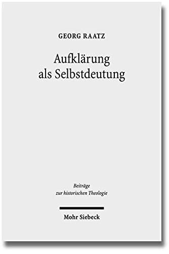 9783161532917: Aufklärung als Selbstdeutung: Eine genetisch-systematische Rekonstruktion von Johann Joachim Spaldings 'Bestimmung des Menschen' (1748) (Beitrage Zur Historischen Theologie) (German Edition)