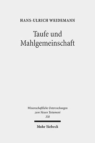 9783161533624: Taufe und Mahlgemeinschaft: Studien zur Vorgeschichte der altkirchlichen Taufeucharistie (Wissenschaftliche Untersuchungen Zum Neuen Testament)