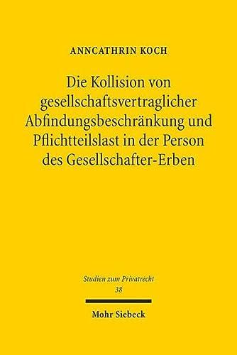9783161533679: Die Kollision von gesellschaftsvertraglicher Abfindungsbeschränkung und Pflichtteilslast in der Person des Gesellschafter-Erben (Studien Zum Privatrecht)
