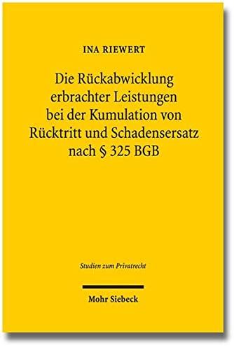 9783161534614: Die R�ckabwicklung erbrachter Leistungen bei der Kumulation von R�cktritt und Schadensersatz nach � 325 BGB (Studien Zum Privatrecht)