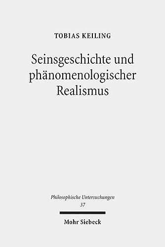 Seinsgeschichte und phänomenologischer Realismus: Eine Interpretation und Kritik der Spä...