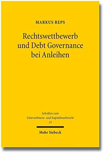 9783161534744: Rechtswettbewerb und Debt Governance bei Anleihen: Eine rechts�konomische, -vergleichende und -politische Untersuchung (Schriften Zum Unternehmens- Und Kapitalmarktrecht)