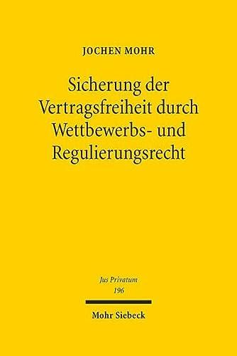 9783161535130: Sicherung Der Vertragsfreiheit Durch Wettbewerbs- Und Regulierungsrecht: Domestizierung Wirtschaftlicher Macht Durch Inhaltskontrolle Der Folgevertrag (Jus Privatum)