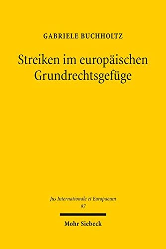 9783161535307: Streiken im europäischen Grundrechtsgefüge: Zum Harmonisierungspotenzial des Art. 6 Nr. 4 ESC in der Anwendung des EGMR und des EuGH (Jus Internationale Et Europaeum)