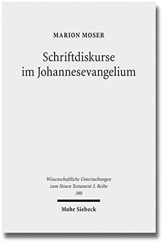 9783161535437: Schriftdiskurse im Johannesevangelium: Eine narrativ-intertextuelle Analyse am Paradigma von Joh 4 und Joh 7 (Wissenschaftliche Untersuchungen Zum Neuen Testament 2.Reihe) (German Edition)