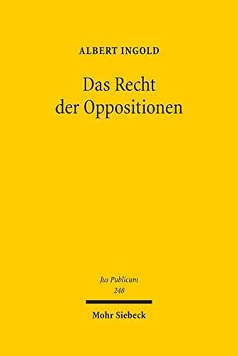 9783161536557: Das Recht der Oppositionen: Verfassungsbegriff - Verfassungsdogmatik - Verfassungstheorie (Jus Publicum)