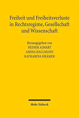 9783161537028: Freiheit und Freiheitsverluste in Rechtsregime, Gesellschaft und Wissenschaft
