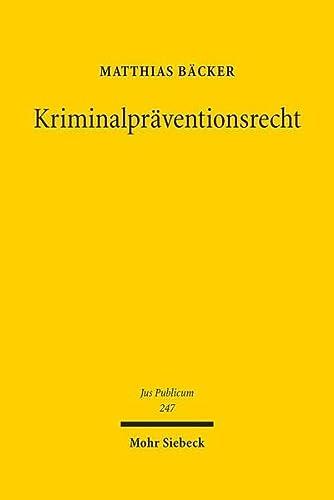 9783161537387: Kriminalpräventionsrecht: Eine rechtsetzungsorientierte Studie zum Polizeirecht, zum Strafrecht und zum Strafverfahrensrecht (Jus Publicum) (German Edition)