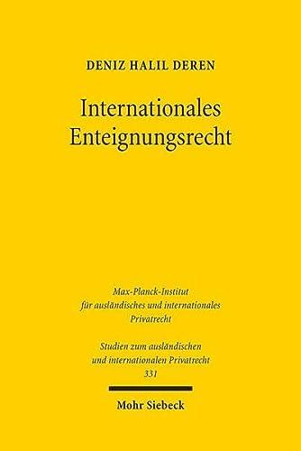 9783161537424: Internationales Enteignungsrecht: Kollisionsrechtliche Grundlagen und Investitionsschutzfragen (Studien Zum Auslandischen Und Internationalen Privatrecht)