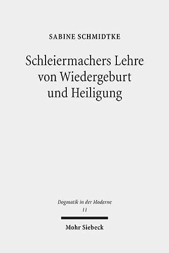 9783161537806: Schleiermachers Lehre von Wiedergeburt und Heiligung: 'Lebendige Empfänglichkeit' als soteriologische Schlüsselfigur der 'Glaubenslehre' (Dogmatik in Der Moderne)