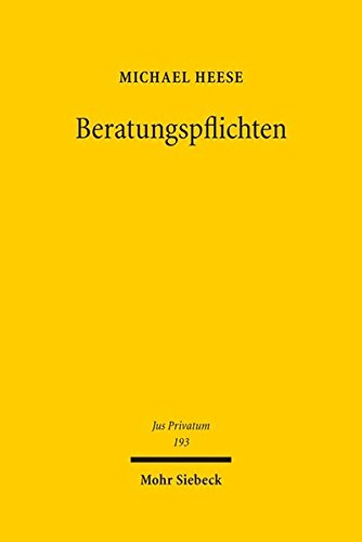 9783161538445: Beratungspflichten: Eine rechtswissenschaftliche Abhandlung zur Dogmatik der Beratungspflichten und zur Haftung des Ratgebers im Zivil- und Wirtschaftsrecht (Jus Privatum) (German Edition)