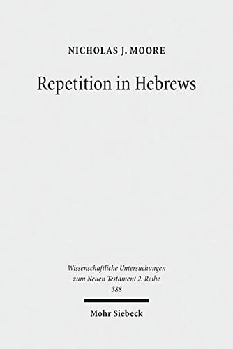9783161538520: Repetition in Hebrews: Plurality and Singularity in the Letter to the Hebrews, Its Ancient Context, and the Early Church (Wissenschaftliche Untersuchungen Zum Neuen Testament 2.Reihe)