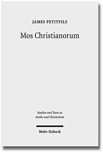 9783161539046: Mos Christianorum: The Roman Discourse of Exemplarity and the Jewish and Christian Language of Leadership (Studien Und Texte Zu Antike Und Christentum ... and Texts in Antiquity and Christianity)