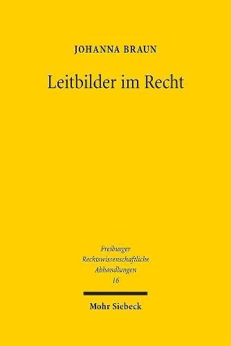 Leitbilder im Recht (Freiburger Rechtswissenschaftliche Abhandlungen) (German Edition): Johanna ...