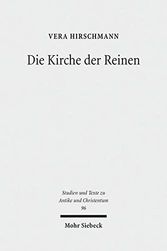 Die Kirche der Reinen. Kirchen- und sozialhistorische Studie zu den Novatianern im 3. bis 5. ...