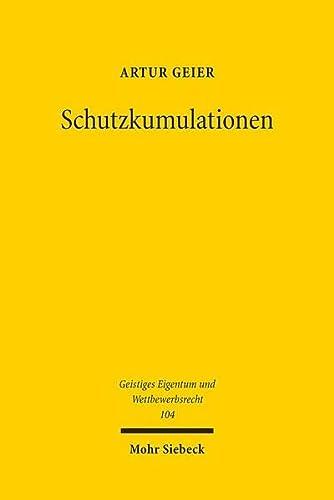 9783161539824: Geier, A: Schutzkumulationen: Angriff Auf Die Gemeinfreiheit Oder Legitimer Schutz Geistigen Eigentums?: 104 (Geistiges Eigentum und Wettbewerbsrecht)