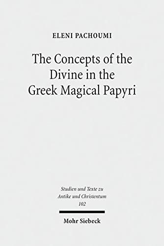 9783161540189: The Concepts of the Divine in the Greek Magical Papyri (Studien Und Texte Zu Antike Und Christentum / Studies and Texts in Antiquity and Christianity)