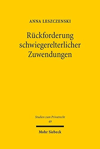 9783161540394: Rückforderung schwiegerelterlicher Zuwendungen: Zugleich ein Beitrag zur dogmatischen Einordnung und Fortentwicklung des familienrechtlichen Vertrages sui generis (Studien Zum Privatrecht)