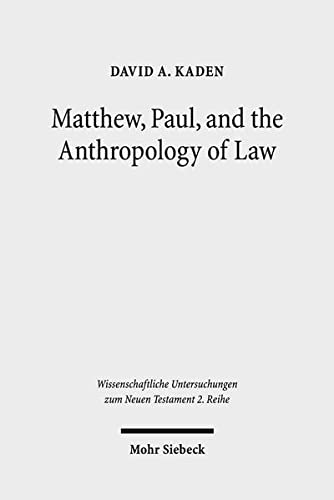 9783161540769: Matthew, Paul, and the Anthropology of Law (Wissenschaftliche Untersuchungen Zum Neuen Testament 2.reihe)