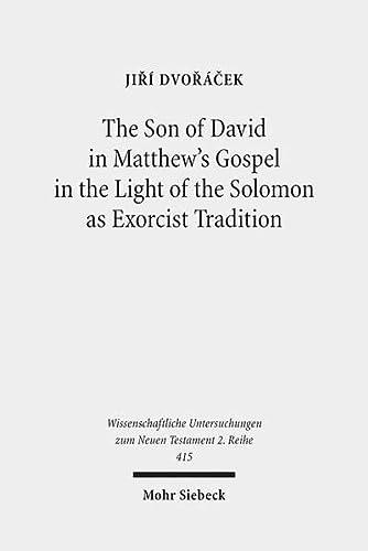 9783161540943: The Son of David in Matthew's Gospel in the Light of the Solomon as Exorcist Tradition (Wissenschaftliche Untersuchungen Zum Neuen Testament 2.Reihe)