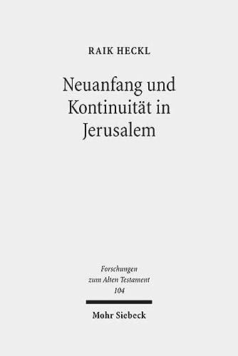 9783161541186: Neuanfang Und Kontinuitat in Jerusalem: Studien Zu Den Hermeneutischen Strategien Im Esra-nehemia-buch (Forschungen Zum Alten Testament) (German Edition)