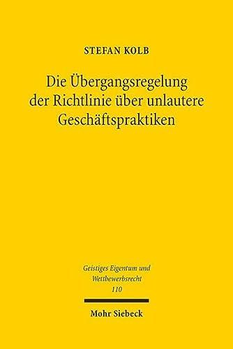 9783161541209: Die Ubergangsregelung Der Richtlinie Uber Unlautere Geschaftspraktiken: Auswirkungen Und Zusammenspiel Mit Dem Spezialitatsgrundsatz Am Beispiel Der ... Und Wettbewerbsrecht) (German Edition)