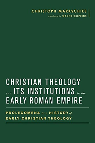 9783161541438: Christian Theology and Its Institutions in the Early Roman Empire: Prolegomena to a History of Early Christian Theology