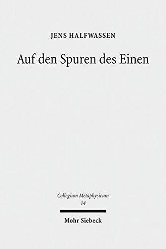 9783161541629: Auf Den Spuren Des Einen: Studien Zur Metaphysik Und Ihrer Geschichte (Collegium Metaphysicum) (German Edition)
