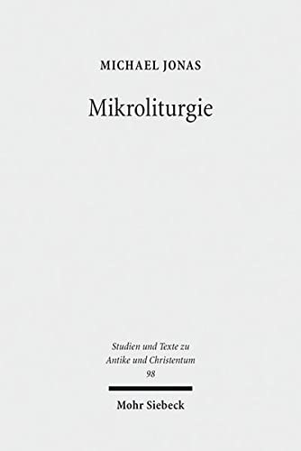 Mikroliturgie. Liturgische Kleinformeln im frühen Christentum (Studien u. Texte zu Antike u. Christentum / Studies and Texts in Antiquity and Christianity (STAC); Bd. 98).