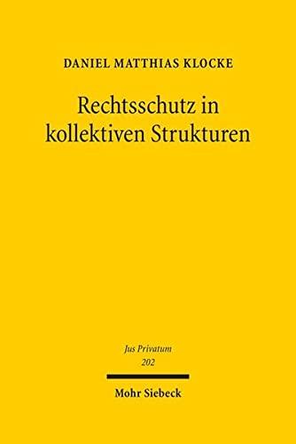 9783161542640: Rechtsschutz in kollektiven Strukturen: Die Verbandsklage im Verbraucher- und Arbeitsrecht (Jus Privatum)