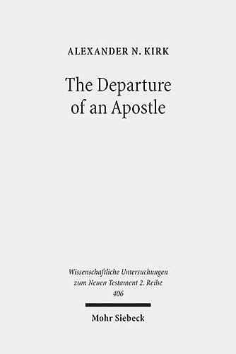 9783161543111: The Departure of an Apostle: Paul's Death Anticipated and Remembered (Wissenschaftliche Untersuchungen Zum Neuen Testament 2.reihe)