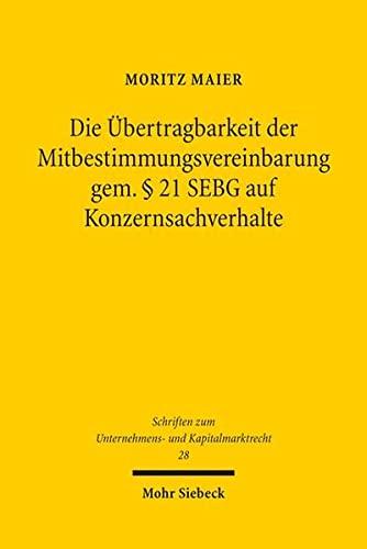 Die Ubertragbarkeit Der Mitbestimmungsvereinbarung Gem - 21 Sebg Auf Konzernsachverhalte (Schriften...