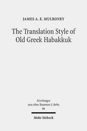 9783161543869: The Translation Style of Old Greek Habakkuk: Methodological Advancement in Interpretative Studies of the Septuagint (Forschungen Zum Alten Testament 2.Reihe)