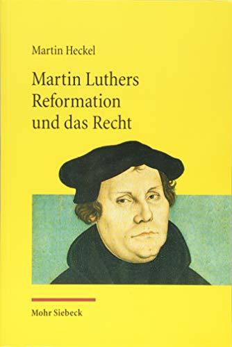 9783161544682: Martin Luthers Reformation und das Recht: Die Entwicklung der Theologie Luthers und ihre Auswirkung auf das Recht unter den Rahmenbedingungen der ... Kirchenrecht und zum Staatskirchenrecht)